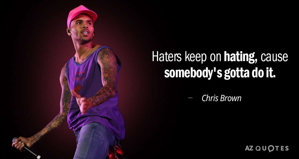 Chris Brown Quote Haters Keep On Hating Cause Somebodys Gotta Do It