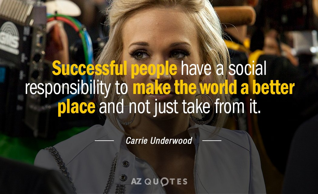 Carrie Underwood quote: Successful people have a social responsibility to make the world a better place...