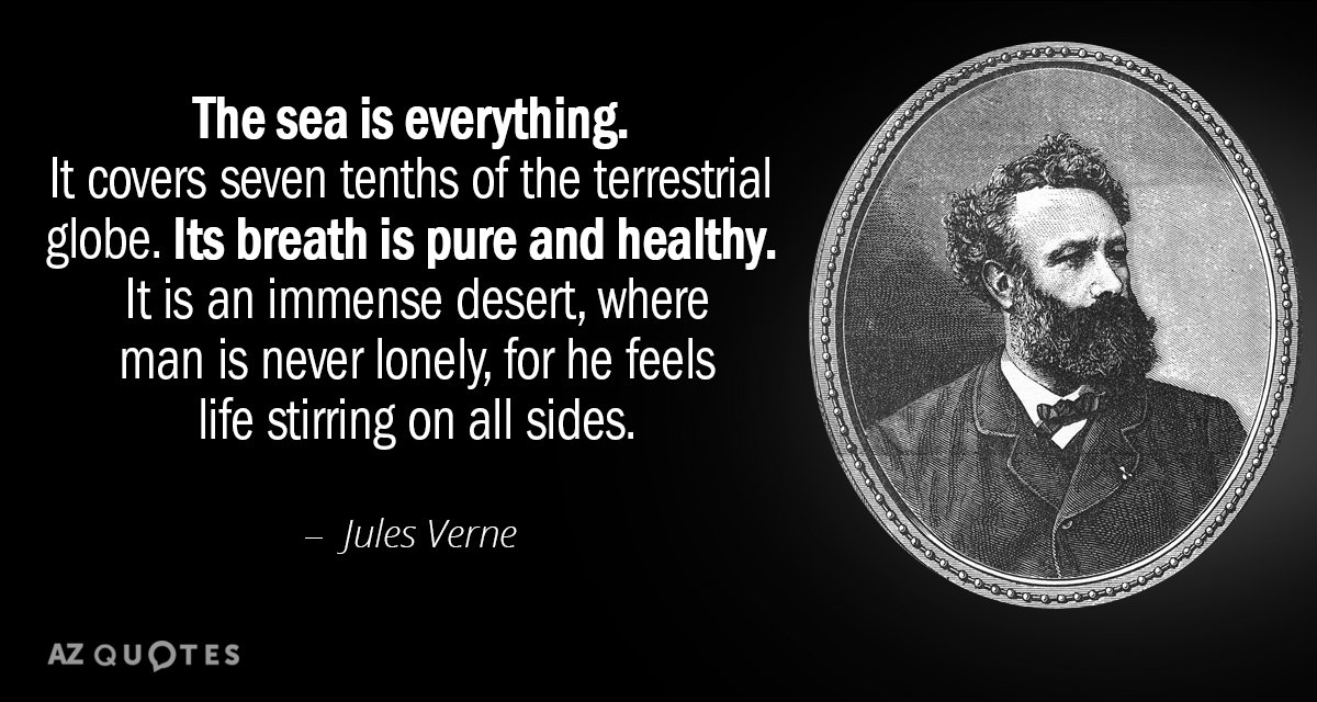 Jules Verne quote: The sea is everything. It covers seven tenths of the terrestrial globe. Its...