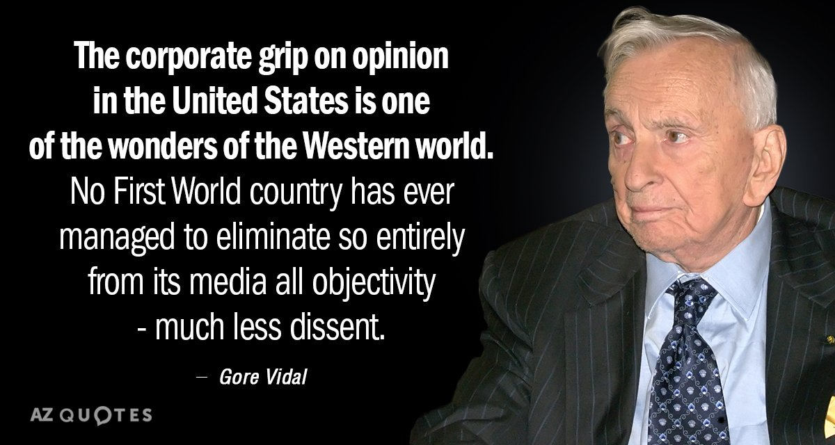 Gore Vidal quote: The corporate grip on opinion in the United States is one of the...