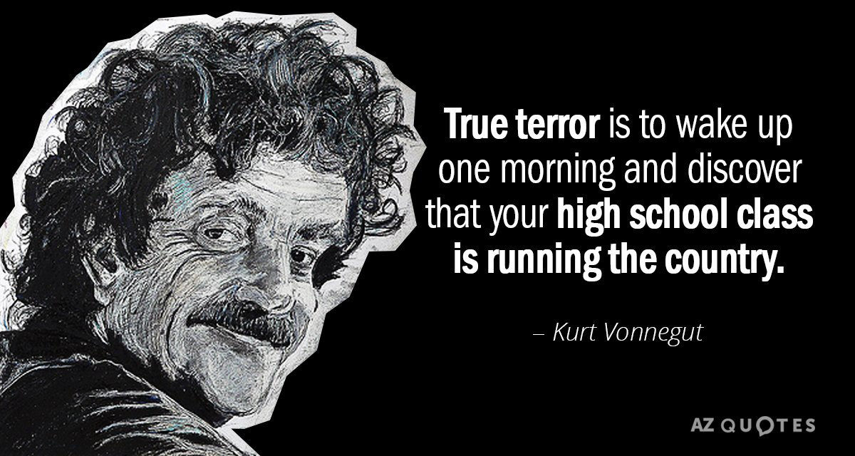 Kurt Vonnegut quote: True terror is to wake up one morning and discover that your high...
