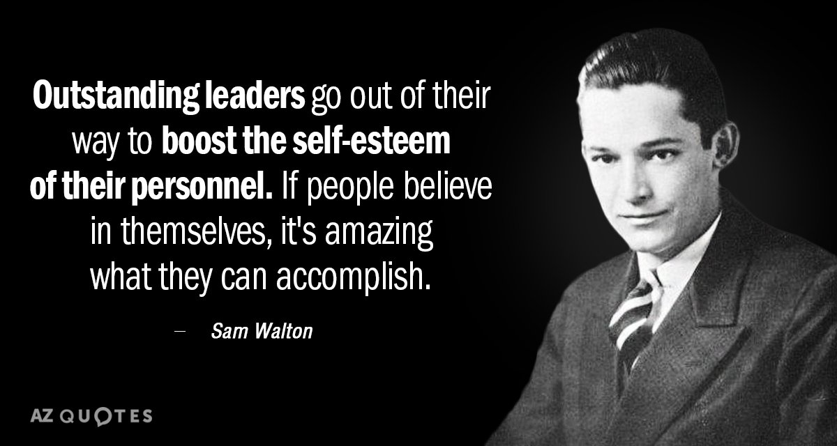 Sam Walton quote: Outstanding leaders go out of their way to boost the self-esteem of their...
