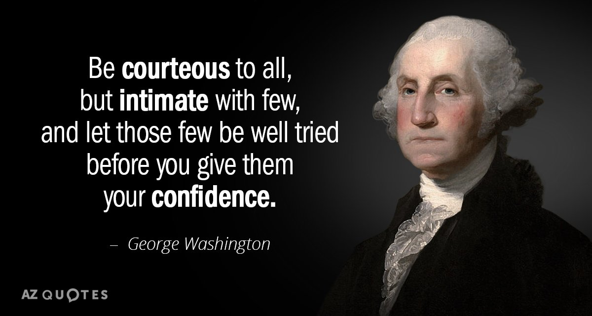 George Washington quote: Be courteous to all, but intimate with few, and let those few be...