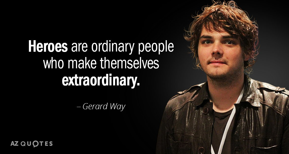 Gerard Way quote: Heroes are ordinary people who make themselves extraordinary.