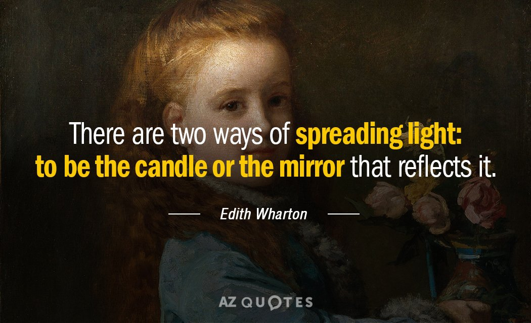 Edith Wharton quote: There are two ways of spreading light: to be the candle or the...
