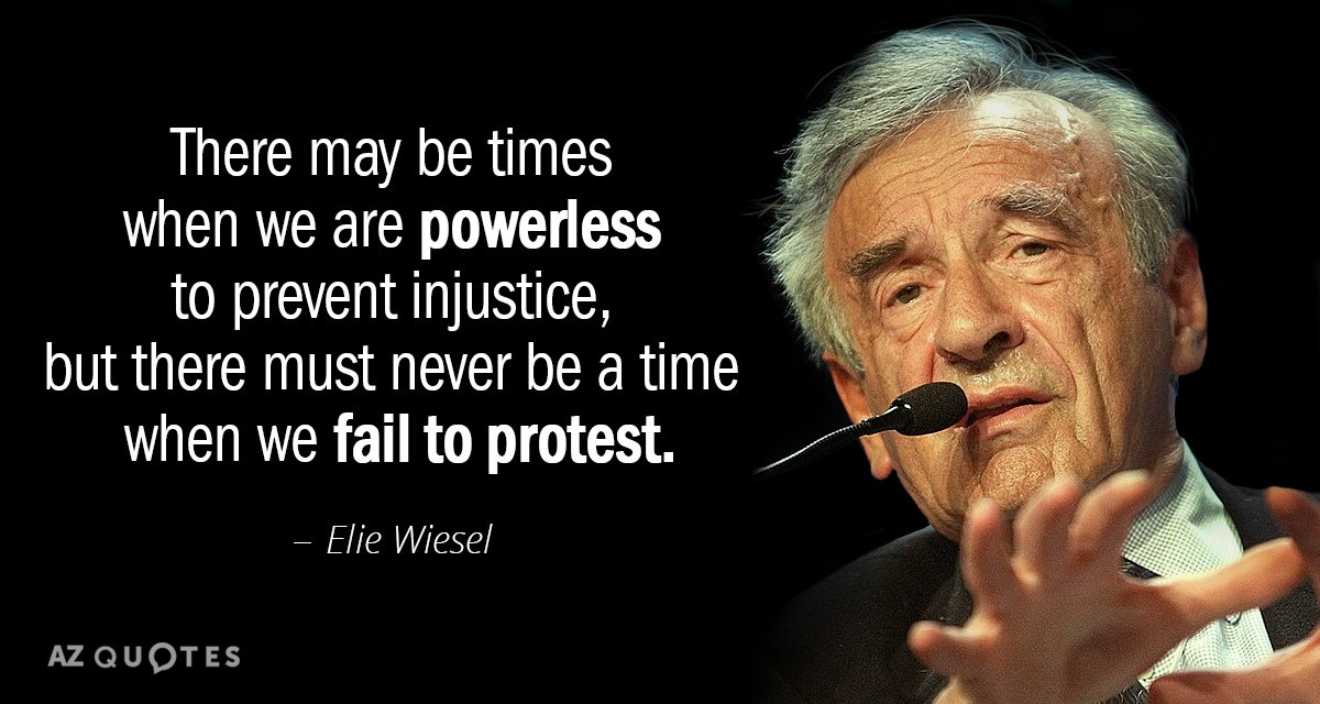 Elie Wiesel quote: There may be times when we are powerless to prevent injustice, but there...