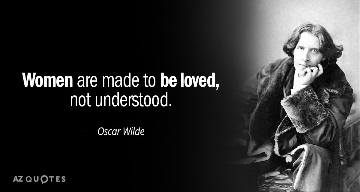 Oscar Wilde quote: Women are made to be loved, not understood.