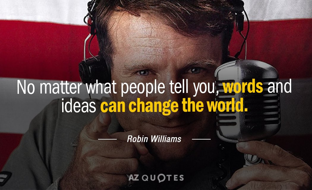 Robin Williams quote: No matter what people tell you, words and ideas can change the world.