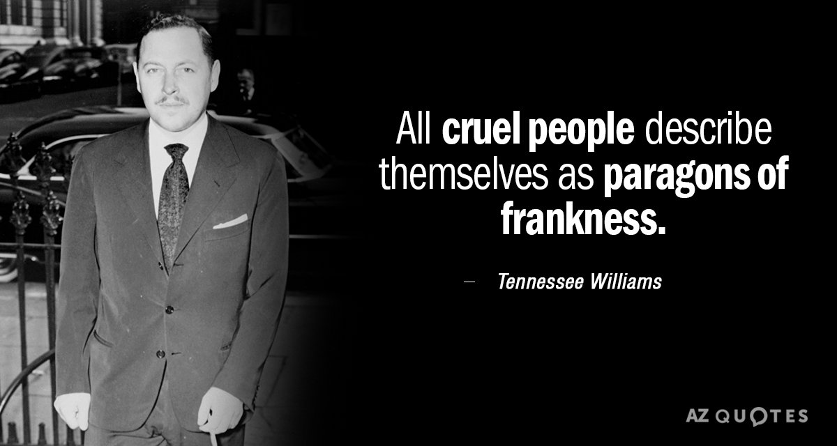 Tennessee Williams quote: All cruel people describe themselves as paragons of frankness.