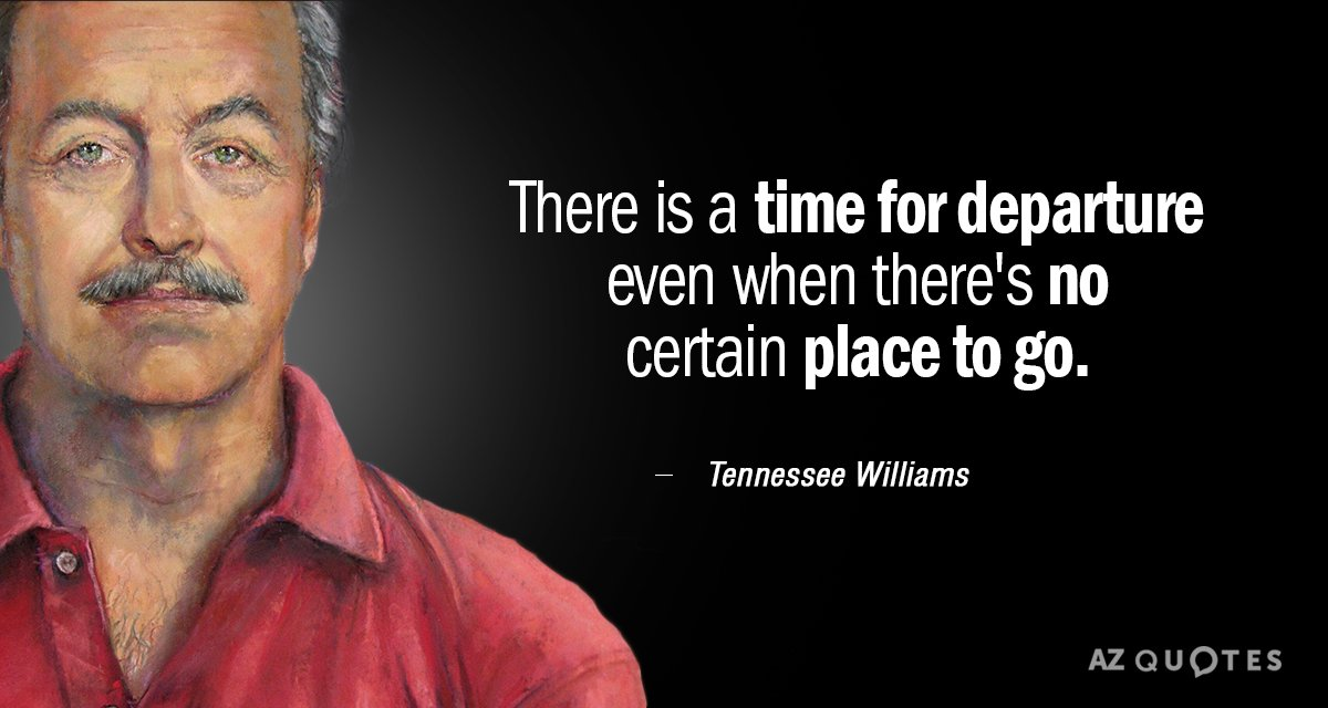 Tennessee Williams quote: There is a time for departure even when there's no certain place to...