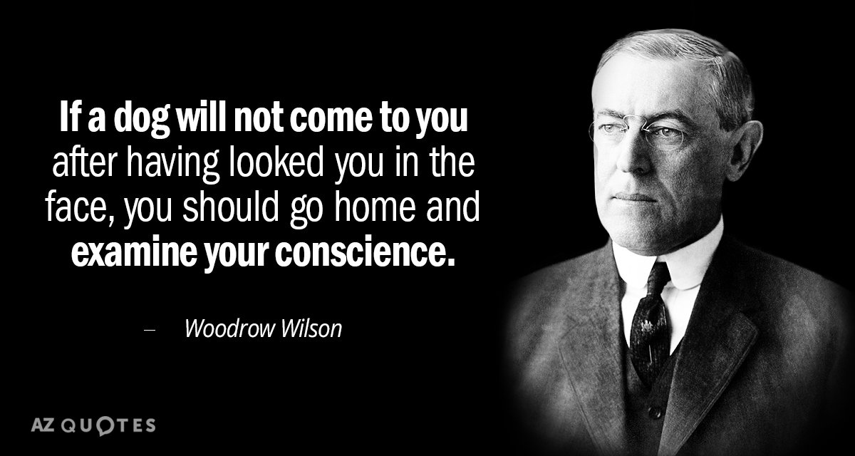 Woodrow Wilson quote: If a dog will not come to you after having looked you in...