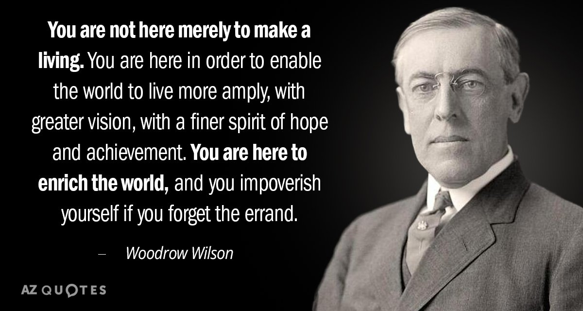 Woodrow Wilson quote: You are not here merely to make a living. You are here in...