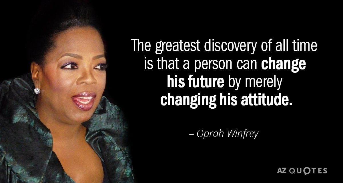 Oprah Winfrey quote: The greatest discovery of all time is that a person can change his...