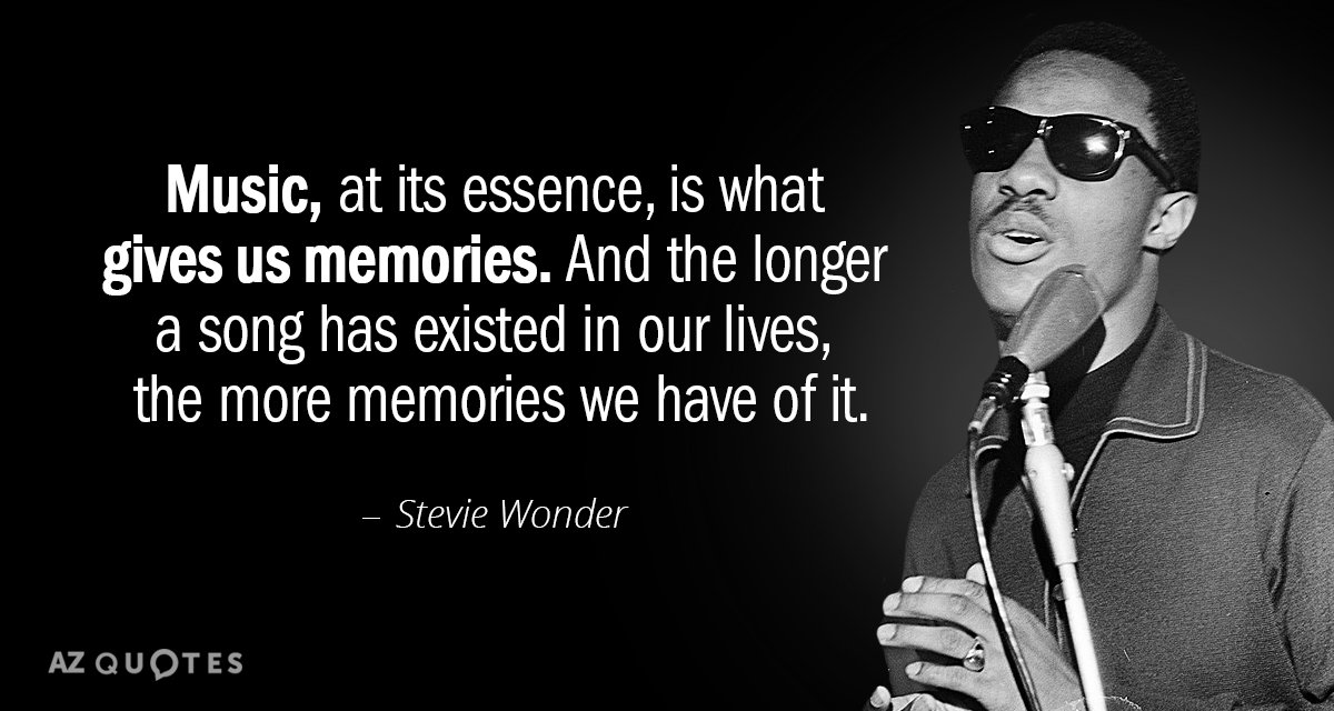 Stevie Wonder quote: Music, at its essence, is what gives us memories. And the longer a...