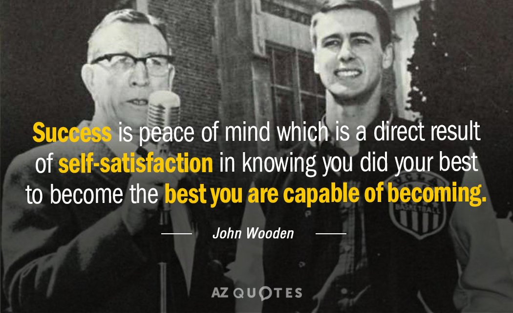 John Wooden quote: Success is peace of mind which is a direct result of self-satisfaction in...