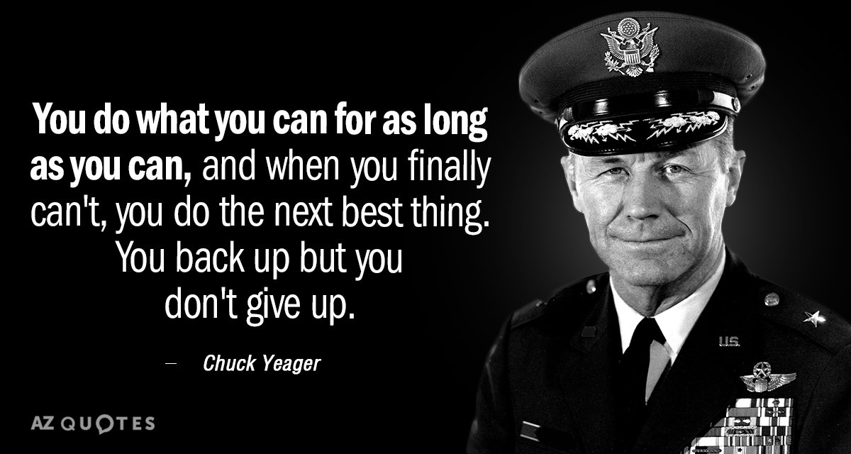 Chuck Yeager quote: You do what you can for as long as you can, and when...