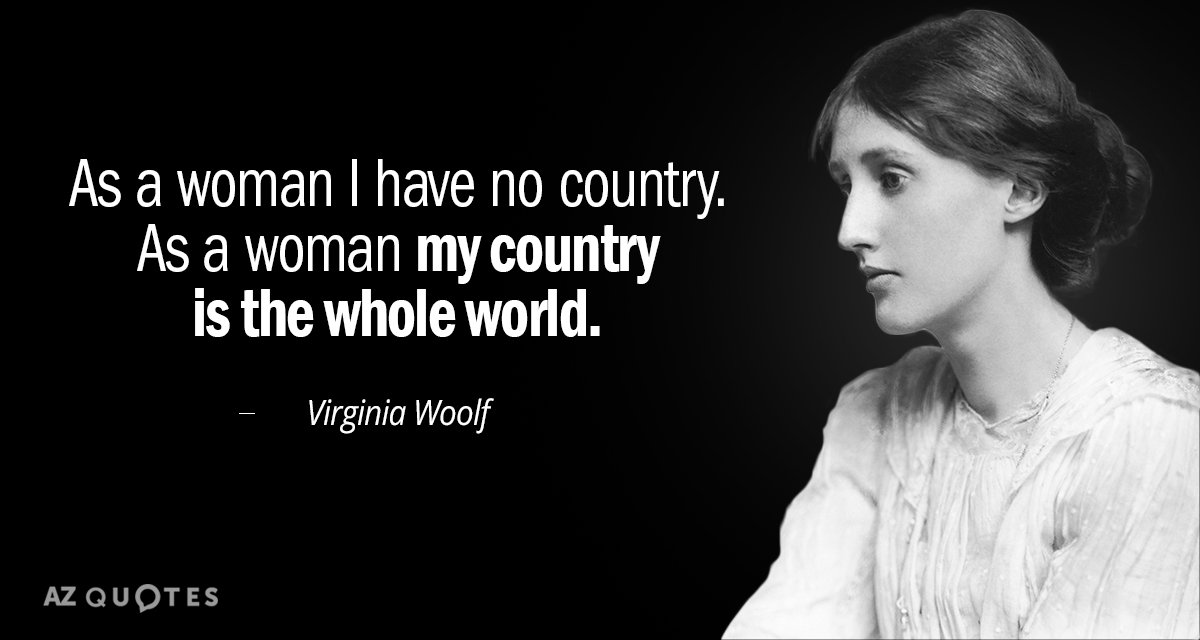 Virginia Woolf quote: As a woman I have no country. As a woman my country is...
