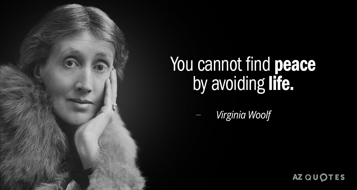 Virginia Woolf quote: You cannot find peace by avoiding life.