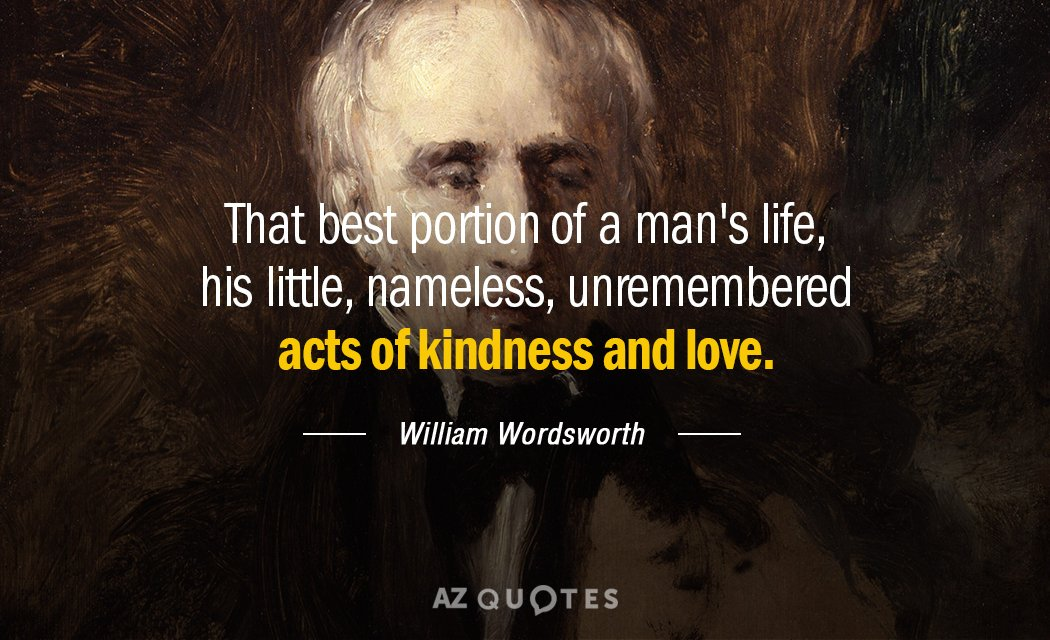 William Wordsworth quote: That best portion of a man's life, his little, nameless, unremembered acts of...