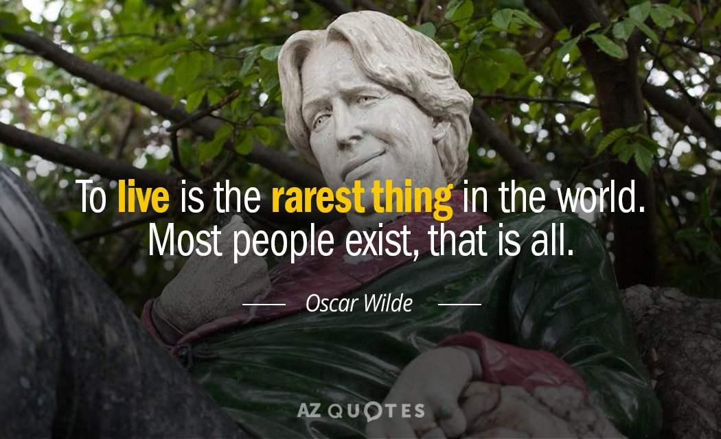 Oscar Wilde quote: To live is the rarest thing in the world. Most people exist, that...