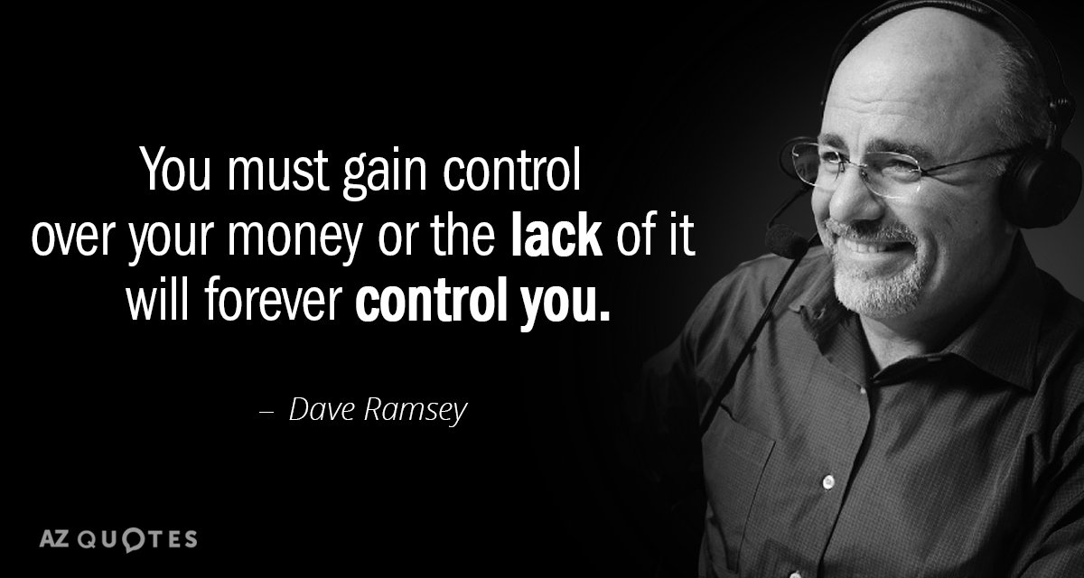 Dave Ramsey quote: You must gain control over your money or the lack of it will...
