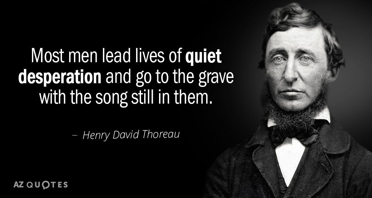 Henry David Thoreau quote: Most men lead lives of quiet desperation and go to the grave...