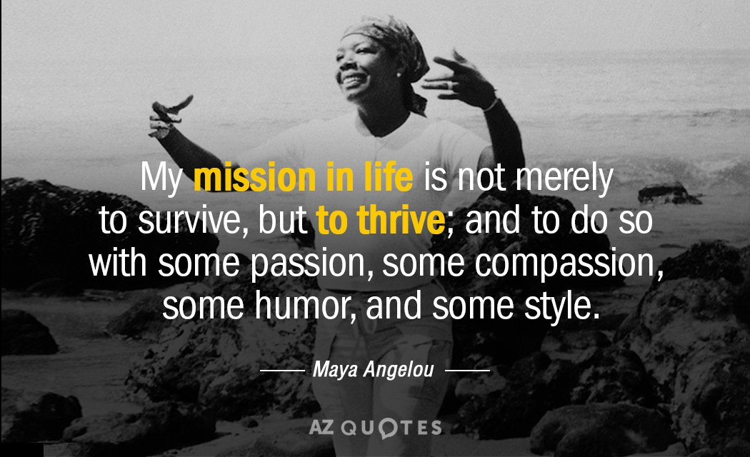 Maya Angelou quote: My mission in life is not merely to survive, but to thrive; and...