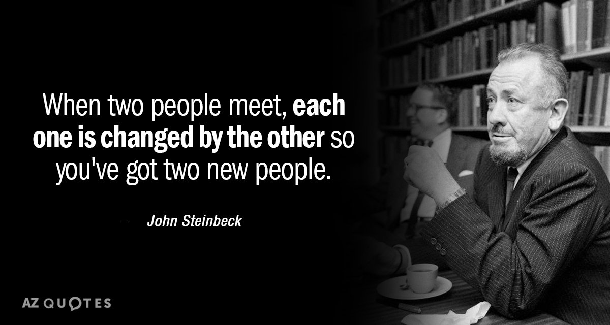 John Steinbeck quote: When two people meet, each one is ...