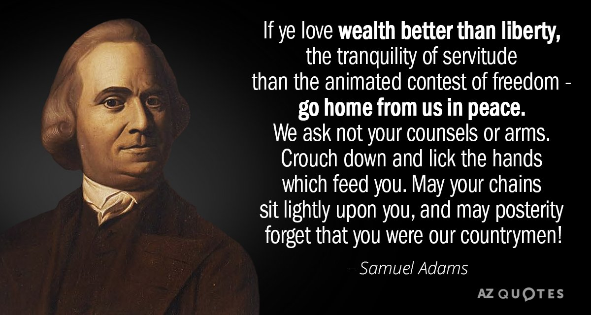 Samuel Adams quote: If ye love wealth better than liberty, the tranquility of servitude than the...