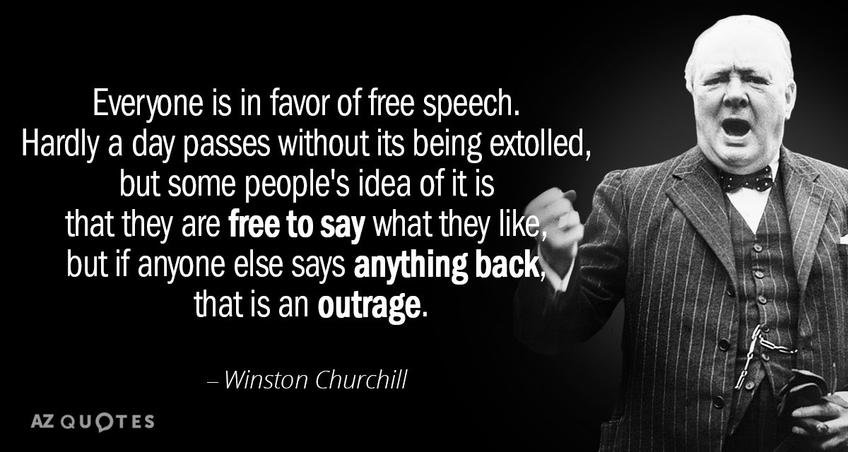 Winston Churchill quote: Everyone is in favor of free speech. Hardly a day passes without its...