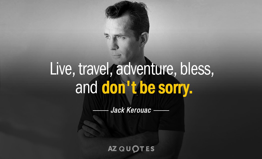 Jack Kerouac quote: Live, travel, adventure, bless, and don't be sorry.