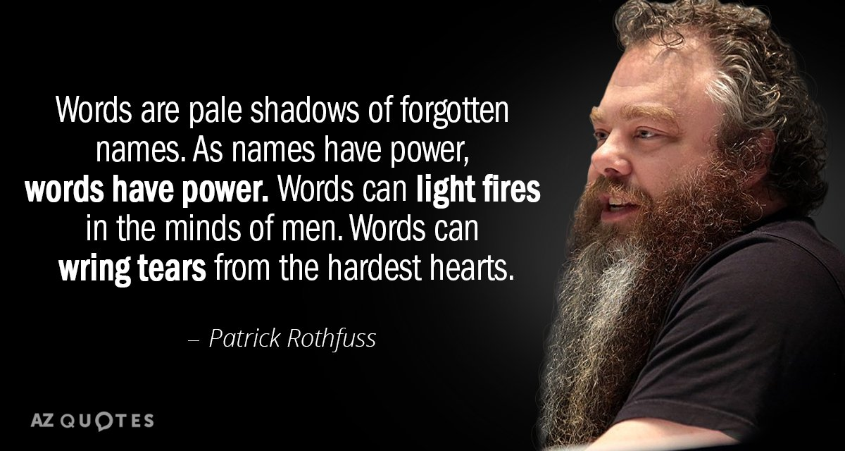 Patrick Rothfuss quote: Words are pale shadows of forgotten names. As names have power, words have...