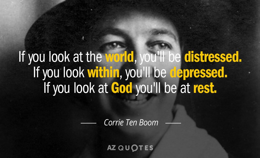 Corrie Ten Boom quote: If you look at the world, you'll be distressed. If you look...