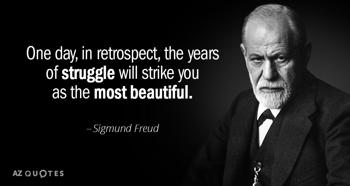 Sigmund Freud Quotes Sigmund Freud quote: One day, in retrospect, the years of struggle  Sigmund Freud Quotes