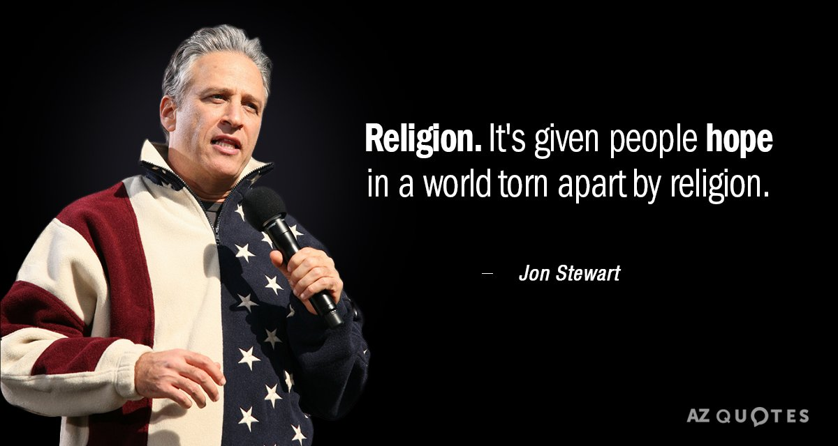 Jon Stewart quote: Religion. It's given people hope in a world torn apart by religion.