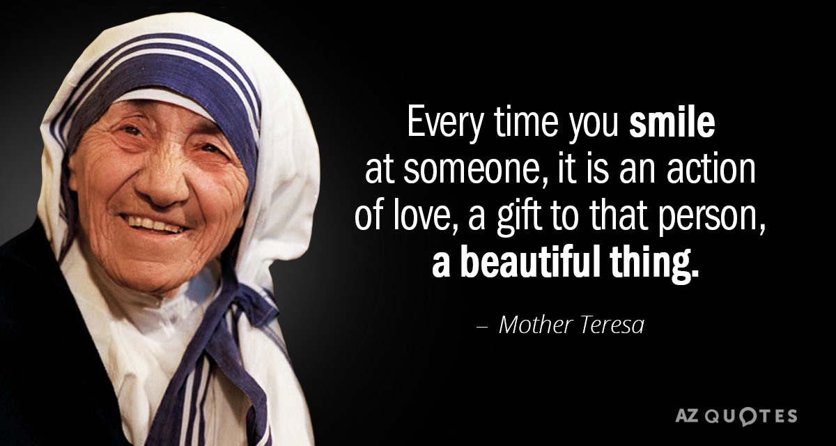 Mother Teresa quote: Every time you smile at someone, it is an action of love, a...