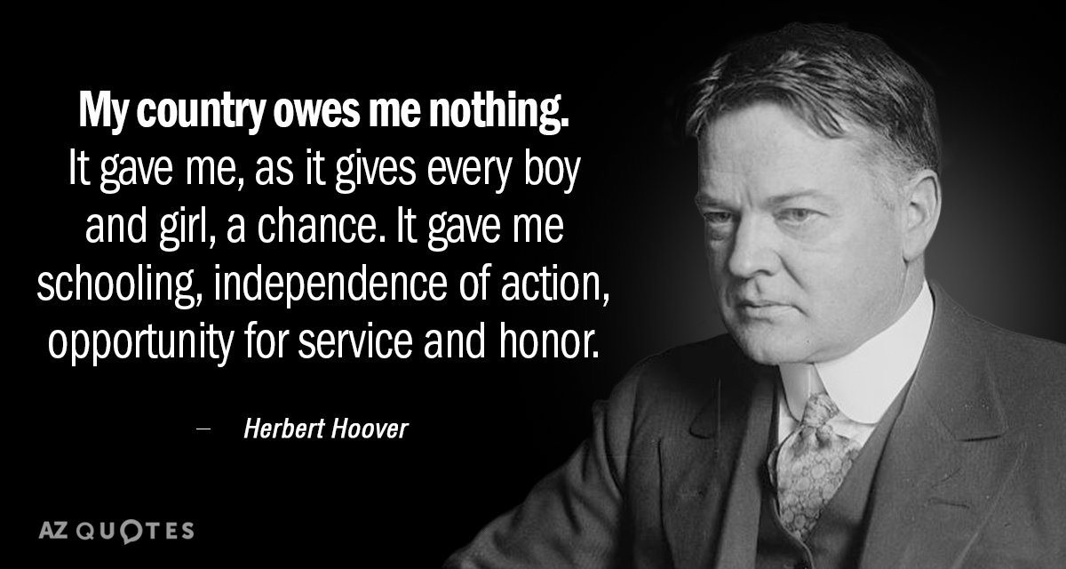 Herbert Hoover quote: My country owes me nothing. It gave me, as it gives every boy...