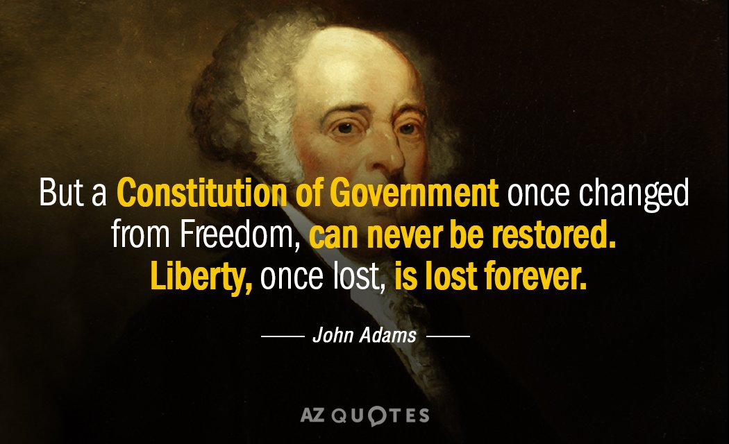 John Adams quote: But a Constitution of Government once changed from Freedom, can never be restored...
