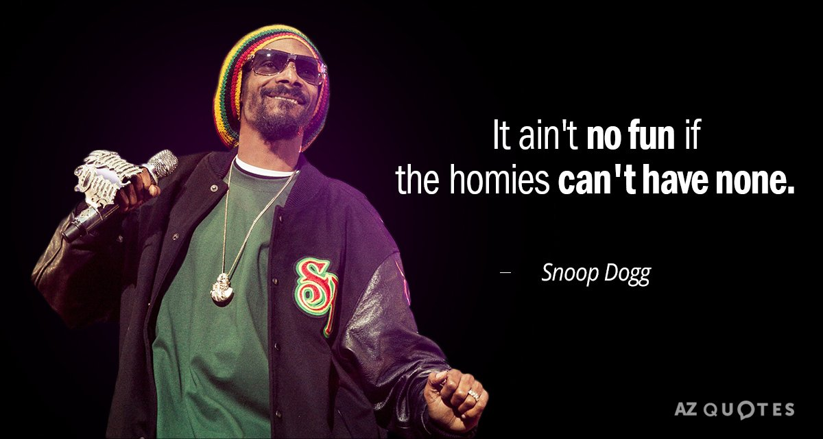 Best Snoop Dogg Quotes: Snoop Dogg Quote: It Ain't No Fun If The Homies Can't Have