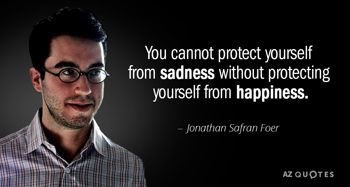 Jonathan Safran Foer quote: You cannot protect yourself from sadness without protecting yourself from happiness.