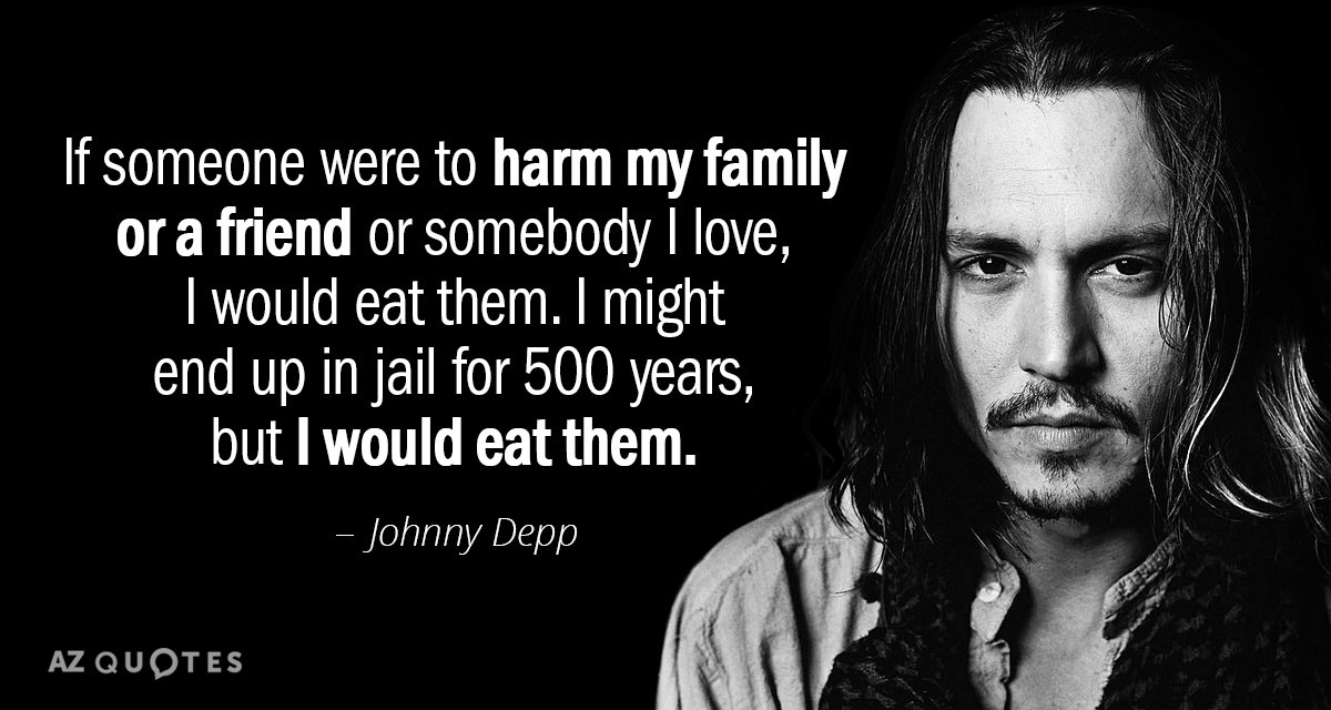 Johnny Depp quote: If someone were to harm my family or a friend or somebody I...