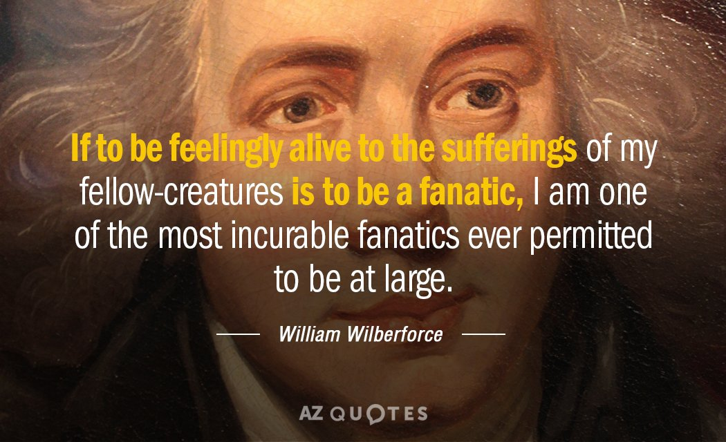 William Wilberforce quote: If to be feelingly alive to the sufferings of my fellow-creatures is to...