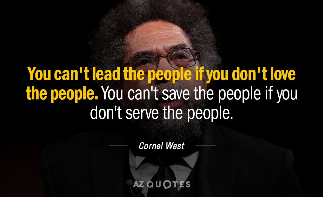 Cornel West quote: You can't lead the people if you don't love the people. You can't...
