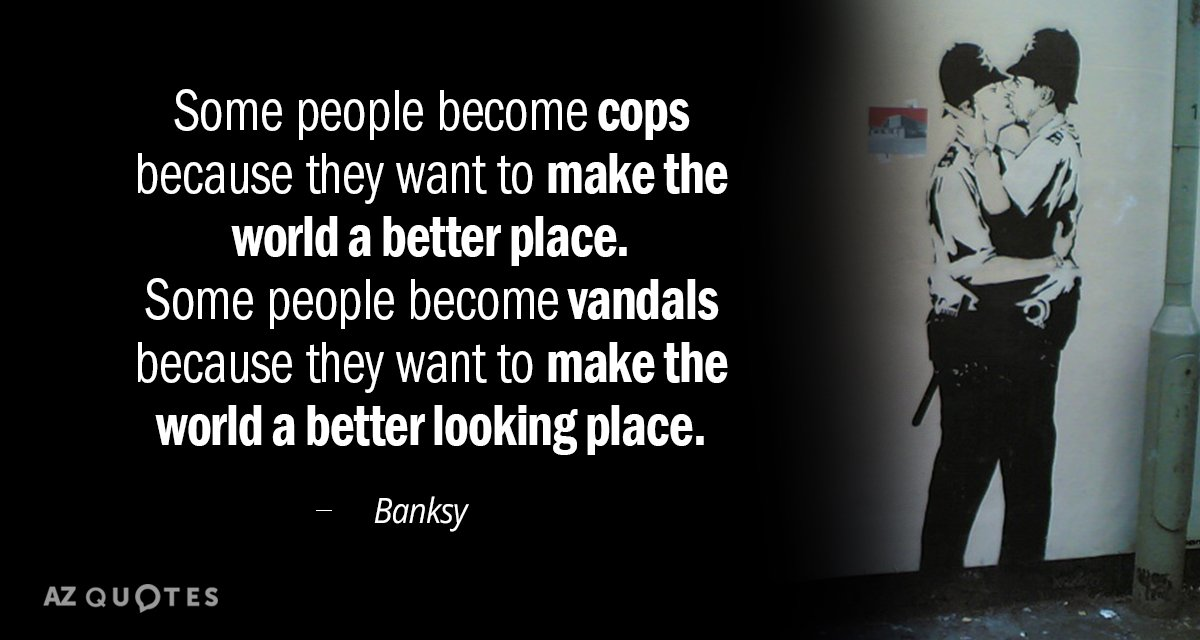 Banksy quote: Some people become cops because they want to make the world a better place...