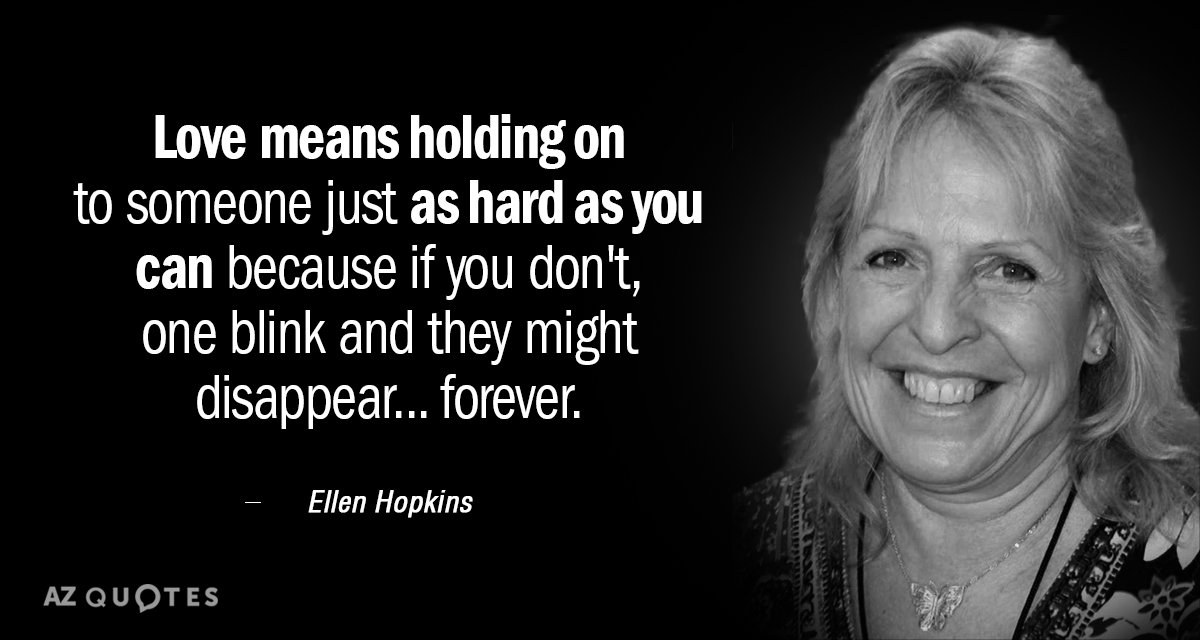 Ellen Hopkins Quote Love Means Holding On To Someone Just As Hard As