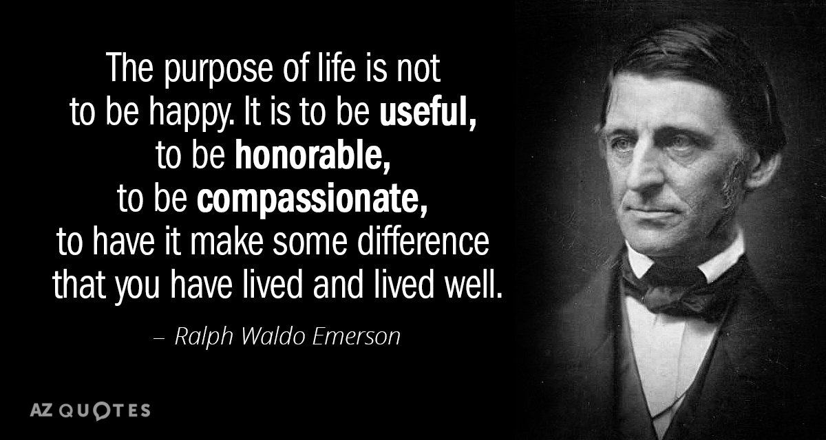 Ralph Waldo Emerson quote: The purpose of life is not to be happy. It is to...