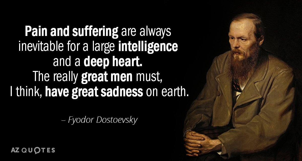 Fyodor Dostoevsky Quote Pain And Suffering Are Always Inevitable For A Large Intelligence And A