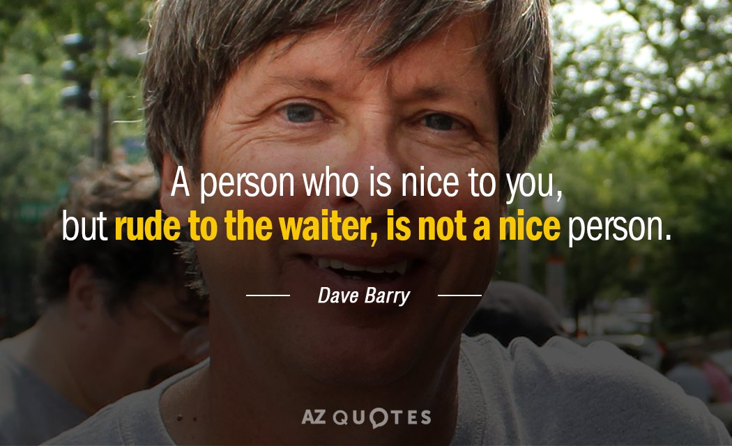 Dave Barry quote: A person who is nice to you, but rude to the waiter, is...