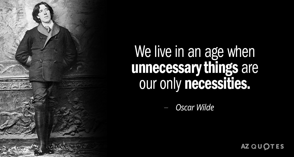 Oscar Wilde quote: We live in an age when unnecessary things are our only necessities.