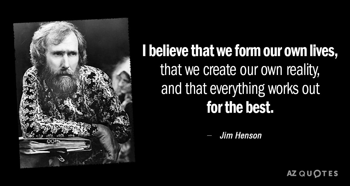 Jim Henson Quote: I Believe That We Form Our Own Lives